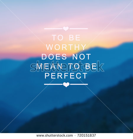 stock-photo-inspirational-quotes-to-be-worthy-does-not-mean-to-be-perfect-blurry-background-720151837